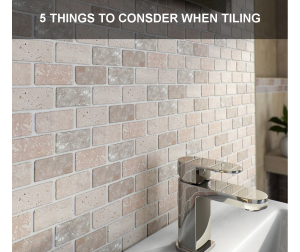 5 things to consider when choosing tiles