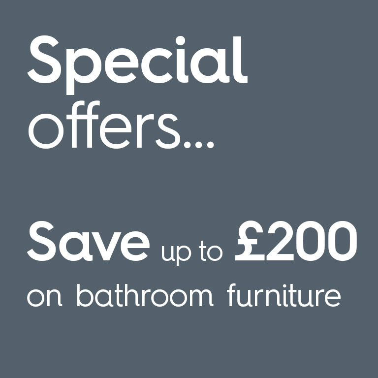 Special offers... Save up to £200 on bathroom furniture.